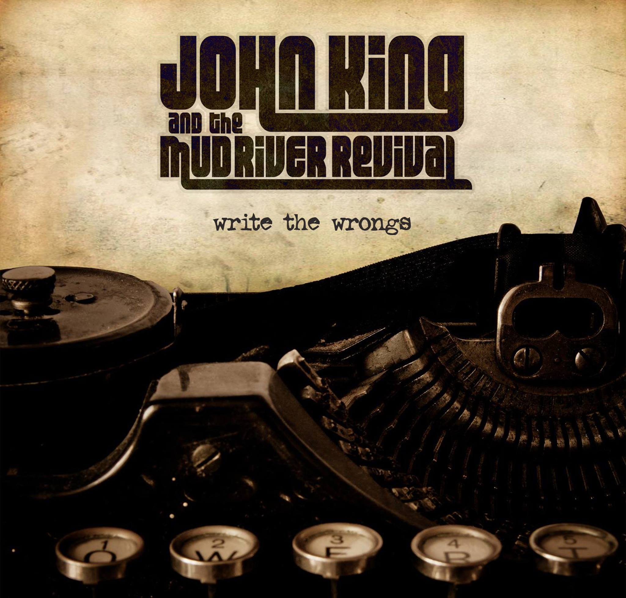 John King & The Mud River Revival – Write The Wrongs (Album Review)