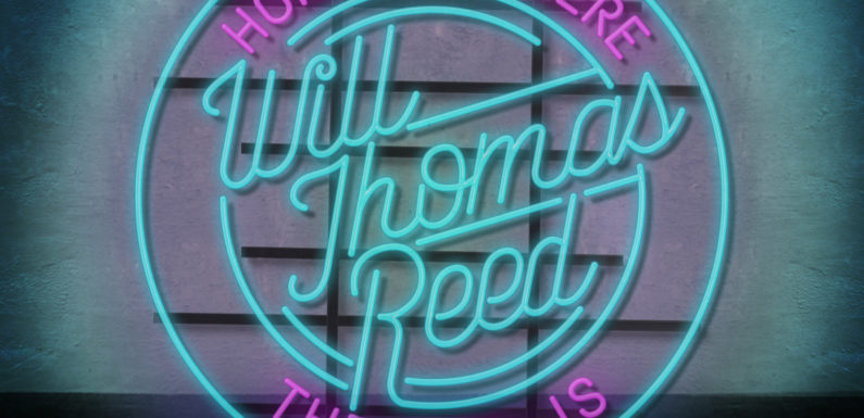 """WILL THOMAS REED Releases Single, """"Home Is Where the Bar Is,"""" Off of Upcoming 'To Whom It May Concern…' EP"""