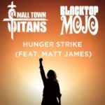 """SMALL TOWN TITANS Team Up with Matt James (BLACKTOP MOJO) for Stunning Cover of TEMPLE OF THE DOG Classic Hit Single, """"Hunger Strike"""""""