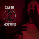 Industrial Band MICROWAVED Addresses Loss With 'Save Me'